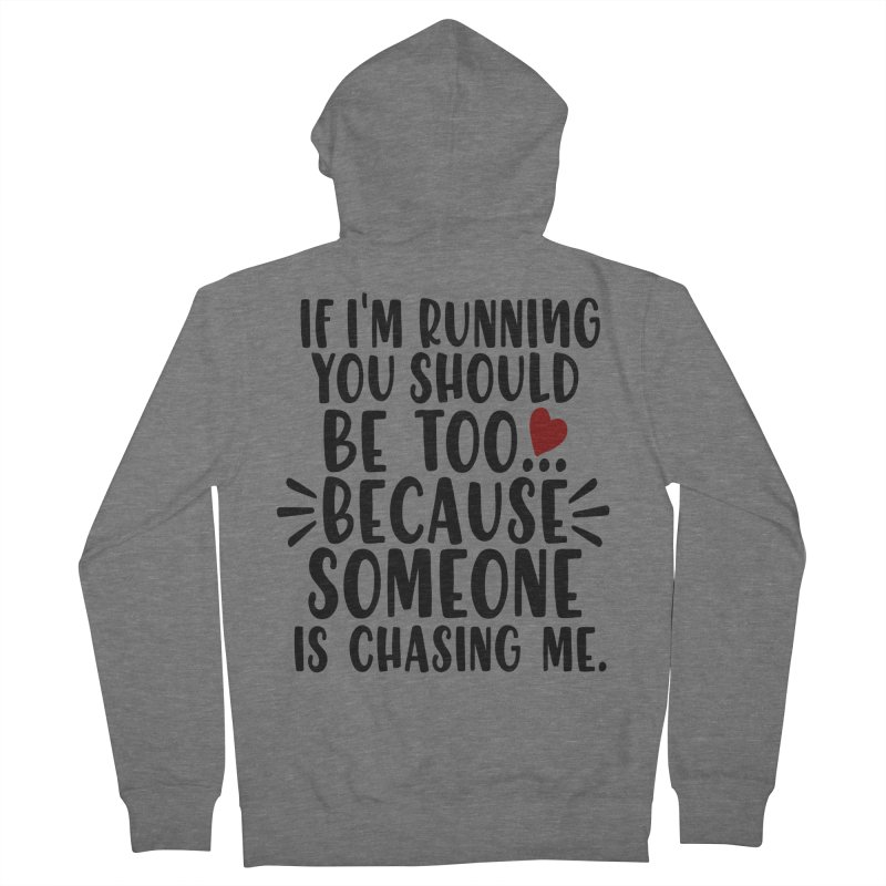 If I'm Running, You should be too... Women's Zip-Up Hoody by Divinitium's Clothing and Apparel