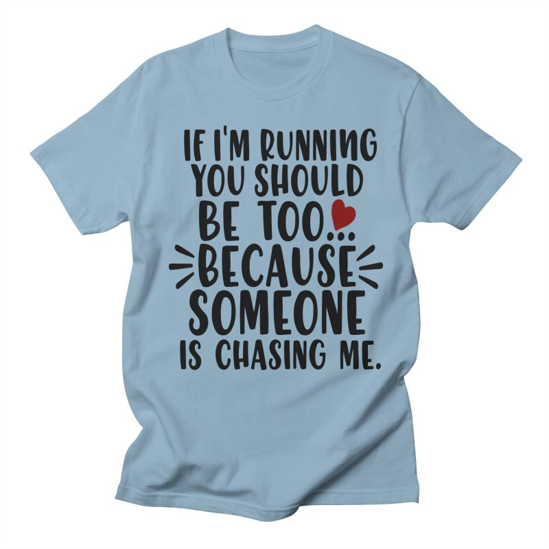 If I'm Running, You should be too... Women's Regular Unisex T-Shirt by Divinitium's Clothing and Apparel