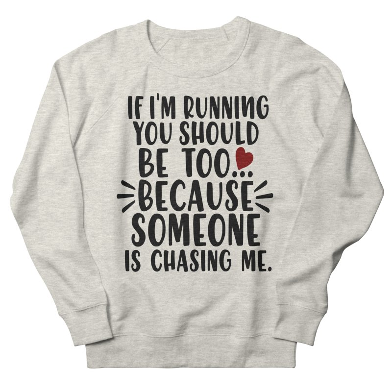 If I'm Running, You should be too... Women's French Terry Sweatshirt by Divinitium's Clothing and Apparel