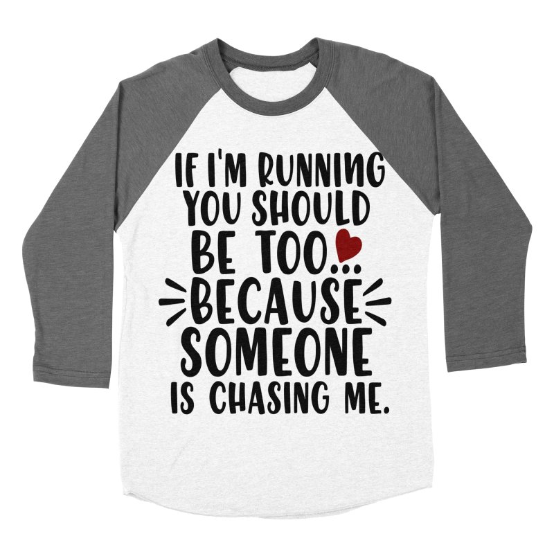 If I'm Running, You should be too... Women's Baseball Triblend Longsleeve T-Shirt by Divinitium's Clothing and Apparel