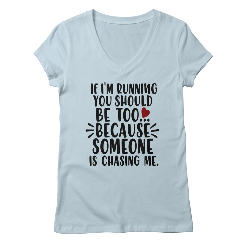 If I'm Running, You should be too... Women's Regular V-Neck by Divinitium's Clothing and Apparel