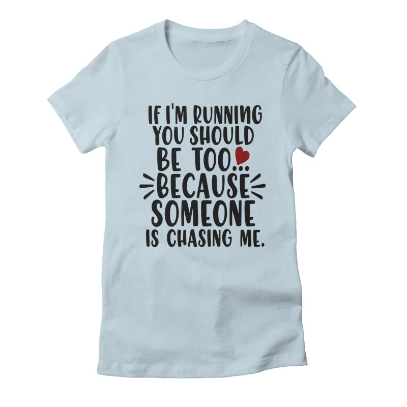 If I'm Running, You should be too... Women's T-Shirt by Divinitium's Clothing and Apparel