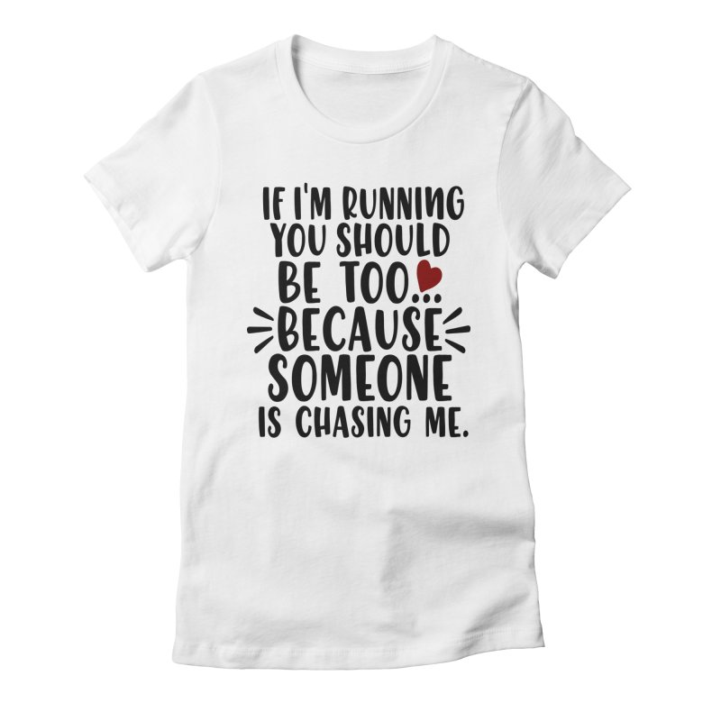 If I'm Running, You should be too... Women's Fitted T-Shirt by Divinitium's Clothing and Apparel