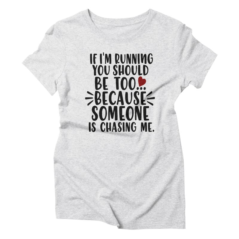 If I'm Running, You should be too... Women's Triblend T-Shirt by Divinitium's Clothing and Apparel