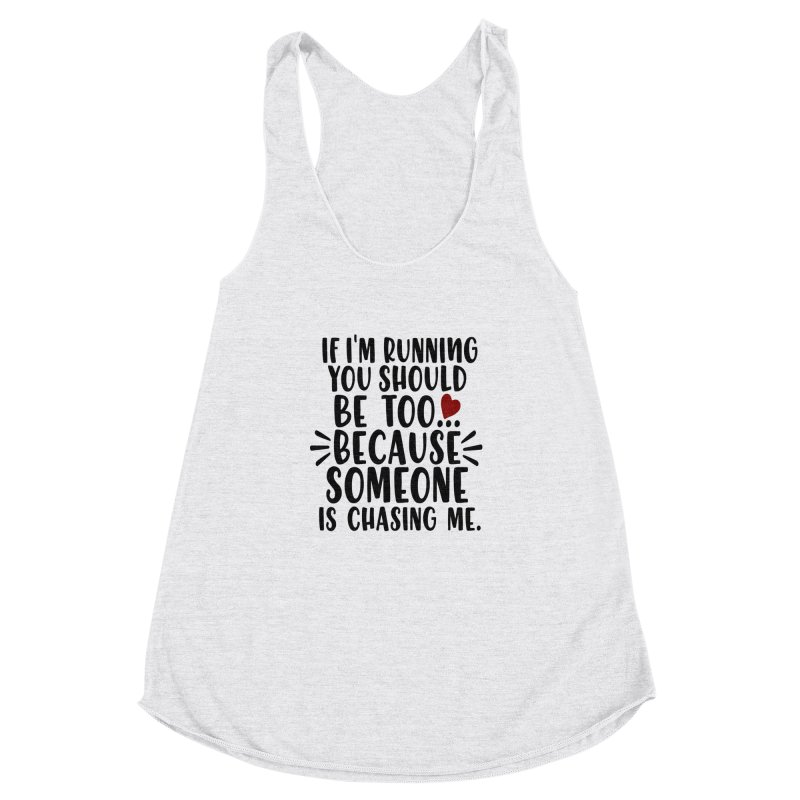 If I'm Running, You should be too... Women's Racerback Triblend Tank by Divinitium's Clothing and Apparel