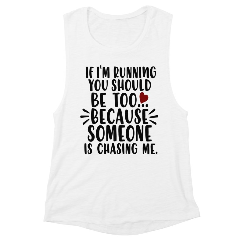 If I'm Running, You should be too... Women's Muscle Tank by Divinitium's Clothing and Apparel