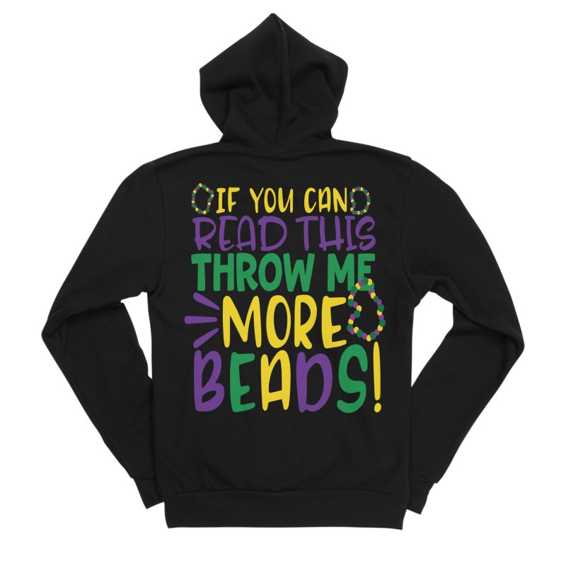 If You Can Read This Throw More Beads Women's Sponge Fleece Zip-Up Hoody by Divinitium's Clothing and Apparel