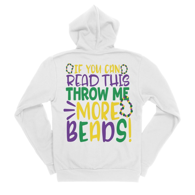 If You Can Read This Throw More Beads Men's Sponge Fleece Zip-Up Hoody by Divinitium's Clothing and Apparel