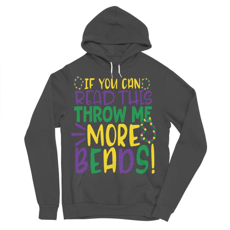 If You Can Read This Throw More Beads Women's Sponge Fleece Pullover Hoody by Divinitium's Clothing and Apparel