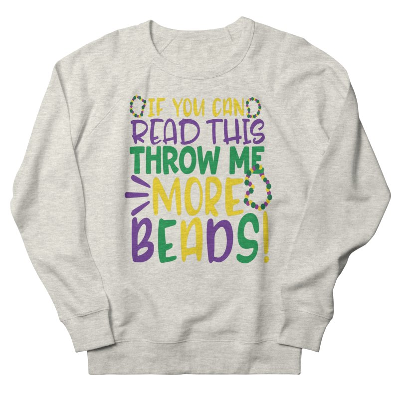 If You Can Read This Throw More Beads Women's Sweatshirt by Divinitium's Clothing and Apparel