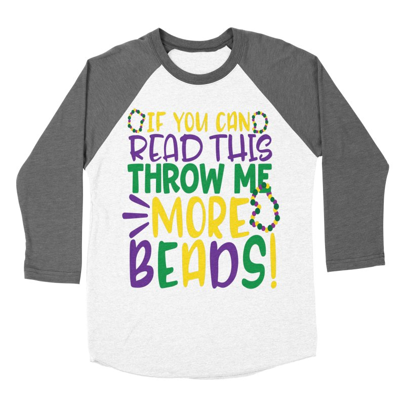 If You Can Read This Throw More Beads Women's Longsleeve T-Shirt by Divinitium's Clothing and Apparel
