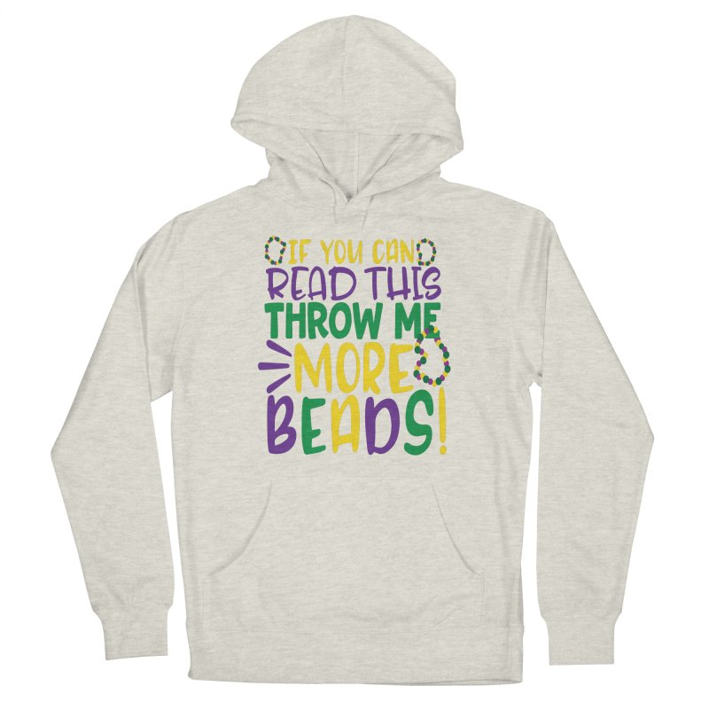 If You Can Read This Throw More Beads Men's Pullover Hoody by Divinitium's Clothing and Apparel