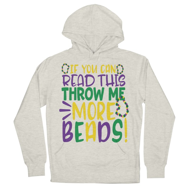 If You Can Read This Throw More Beads Women's French Terry Pullover Hoody by Divinitium's Clothing and Apparel