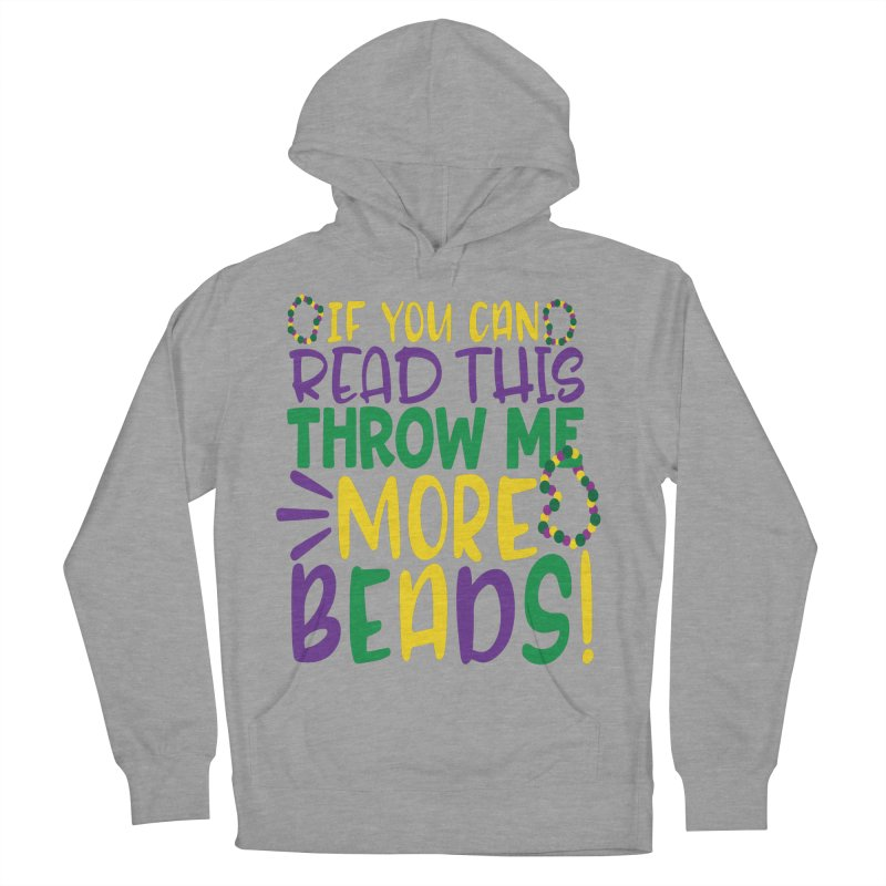 If You Can Read This Throw More Beads Men's French Terry Pullover Hoody by Divinitium's Clothing and Apparel