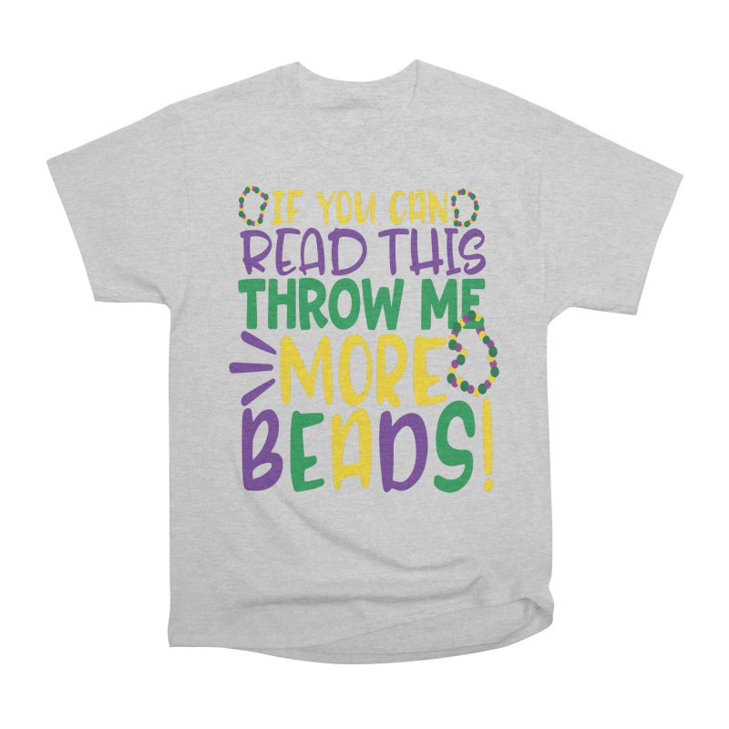 If You Can Read This Throw More Beads Women's Heavyweight Unisex T-Shirt by Divinitium's Clothing and Apparel