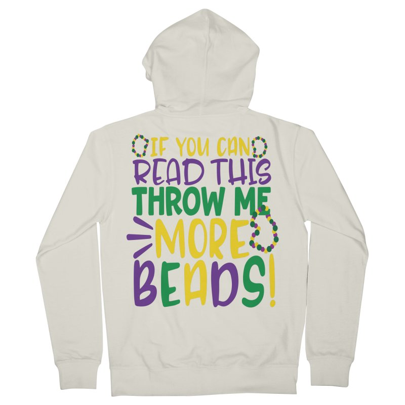 If You Can Read This Throw More Beads Men's French Terry Zip-Up Hoody by Divinitium's Clothing and Apparel