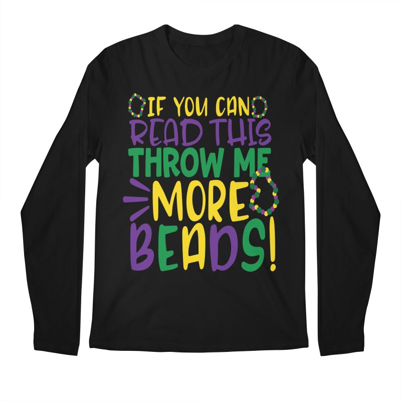 If You Can Read This Throw More Beads Men's Longsleeve T-Shirt by Divinitium's Clothing and Apparel