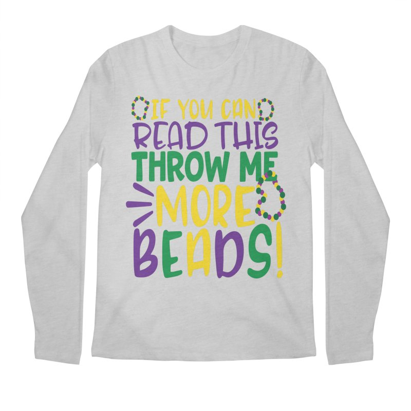 If You Can Read This Throw More Beads Men's Regular Longsleeve T-Shirt by Divinitium's Clothing and Apparel