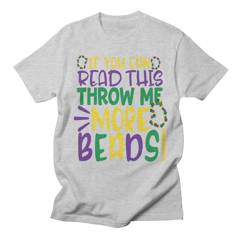 If You Can Read This Throw More Beads Men's Regular T-Shirt by Divinitium's Clothing and Apparel