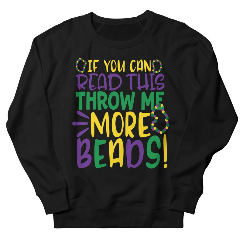 If You Can Read This Throw More Beads Women's French Terry Sweatshirt by Divinitium's Clothing and Apparel