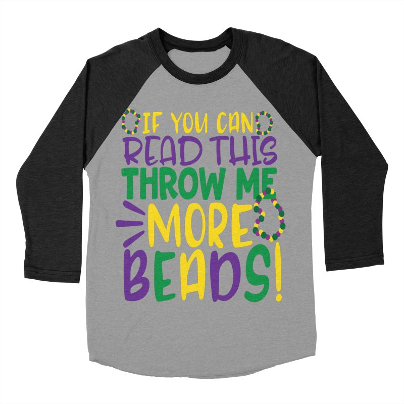 If You Can Read This Throw More Beads Women's Baseball Triblend Longsleeve T-Shirt by Divinitium's Clothing and Apparel