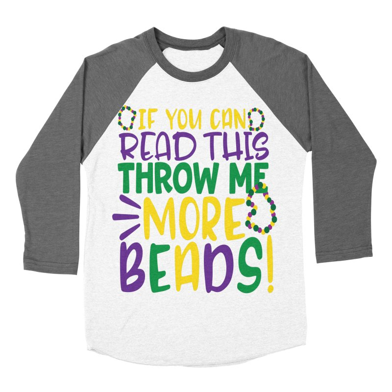If You Can Read This Throw More Beads Men's Baseball Triblend Longsleeve T-Shirt by Divinitium's Clothing and Apparel