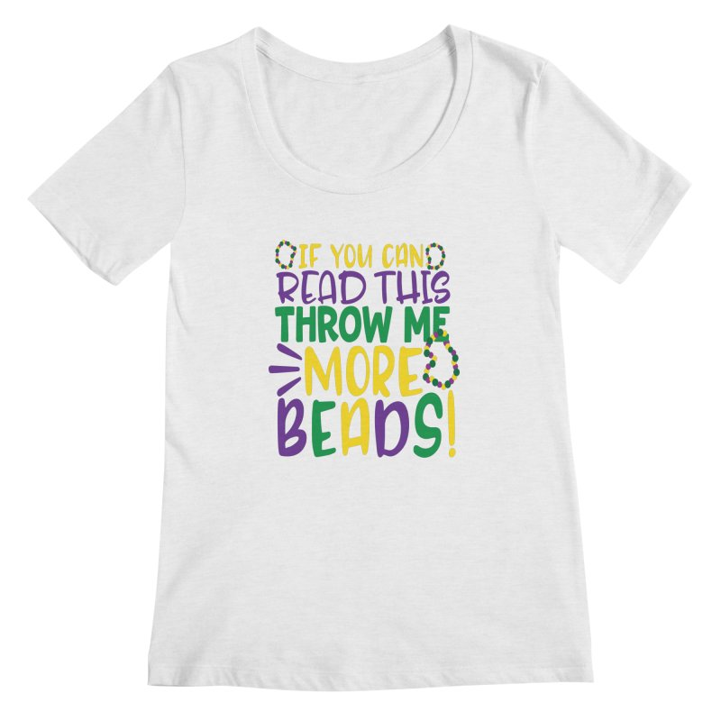 If You Can Read This Throw More Beads Women's Regular Scoop Neck by Divinitium's Clothing and Apparel