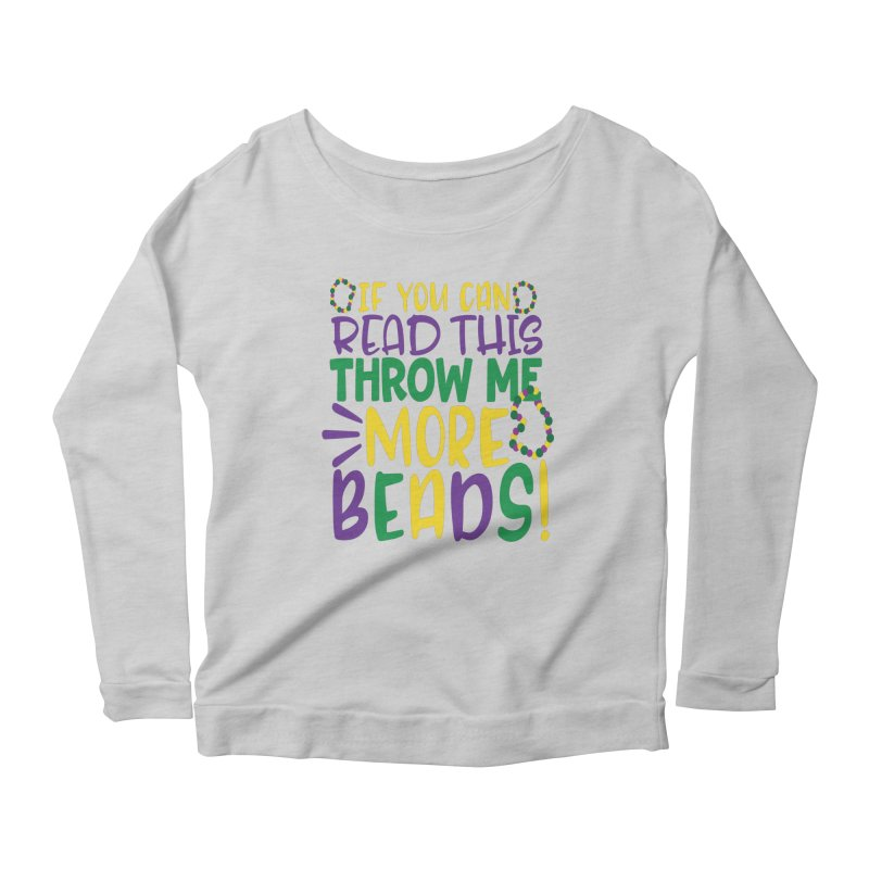 If You Can Read This Throw More Beads Women's Scoop Neck Longsleeve T-Shirt by Divinitium's Clothing and Apparel