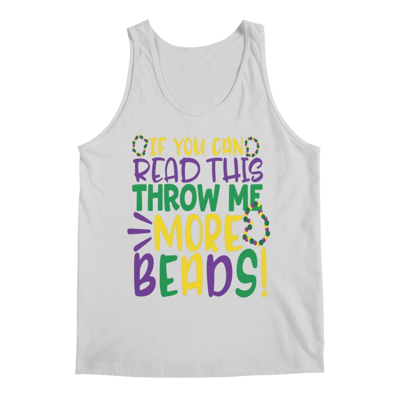 If You Can Read This Throw More Beads Men's Regular Tank by Divinitium's Clothing and Apparel