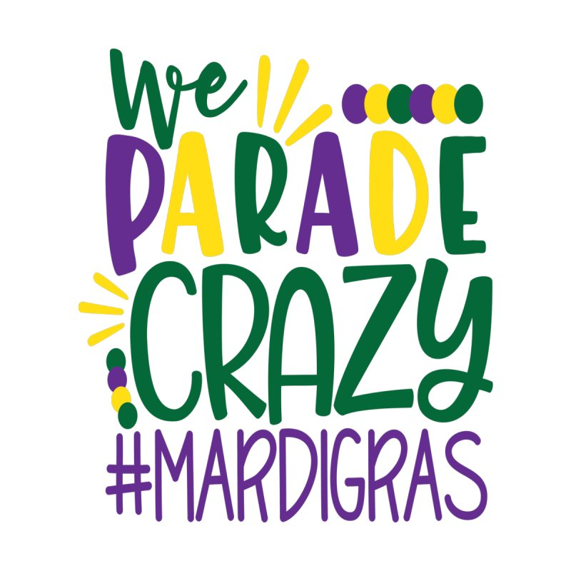 We Parade Crazy #MARDIGRAS by Divinitium's Clothing and Apparel