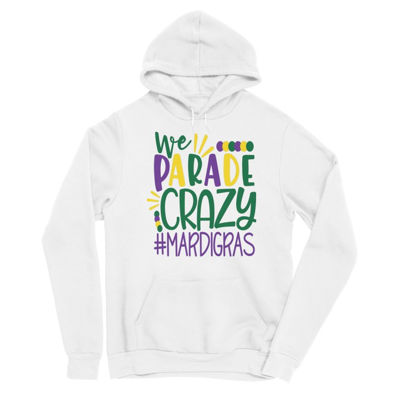We Parade Crazy #MARDIGRAS Men's Pullover Hoody by Divinitium's Clothing and Apparel