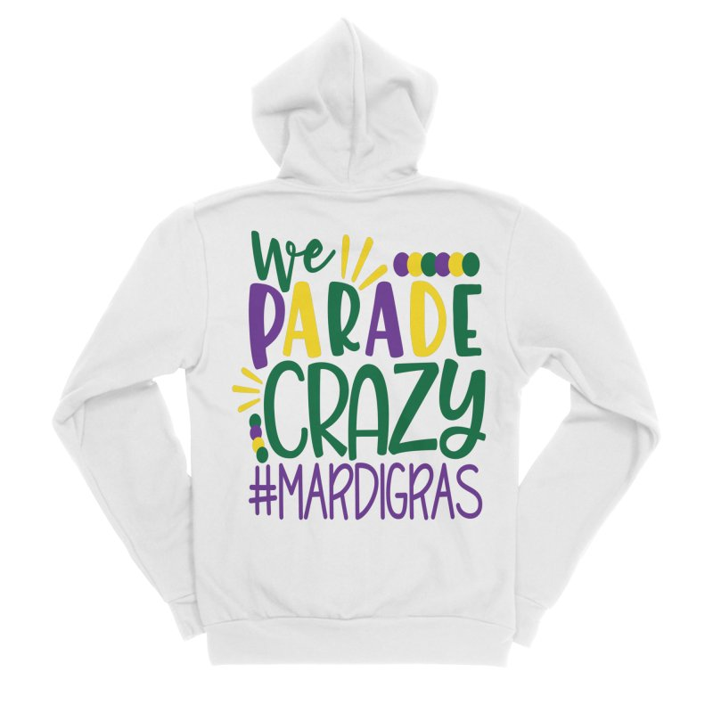 We Parade Crazy #MARDIGRAS Men's Sponge Fleece Zip-Up Hoody by Divinitium's Clothing and Apparel