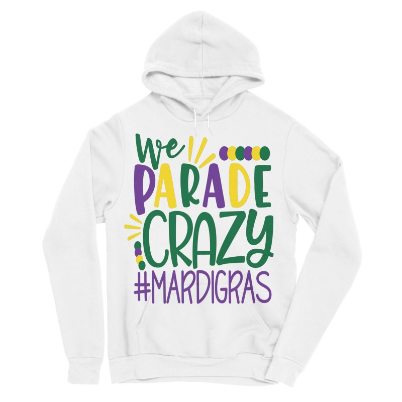 We Parade Crazy #MARDIGRAS Women's Sponge Fleece Pullover Hoody by Divinitium's Clothing and Apparel