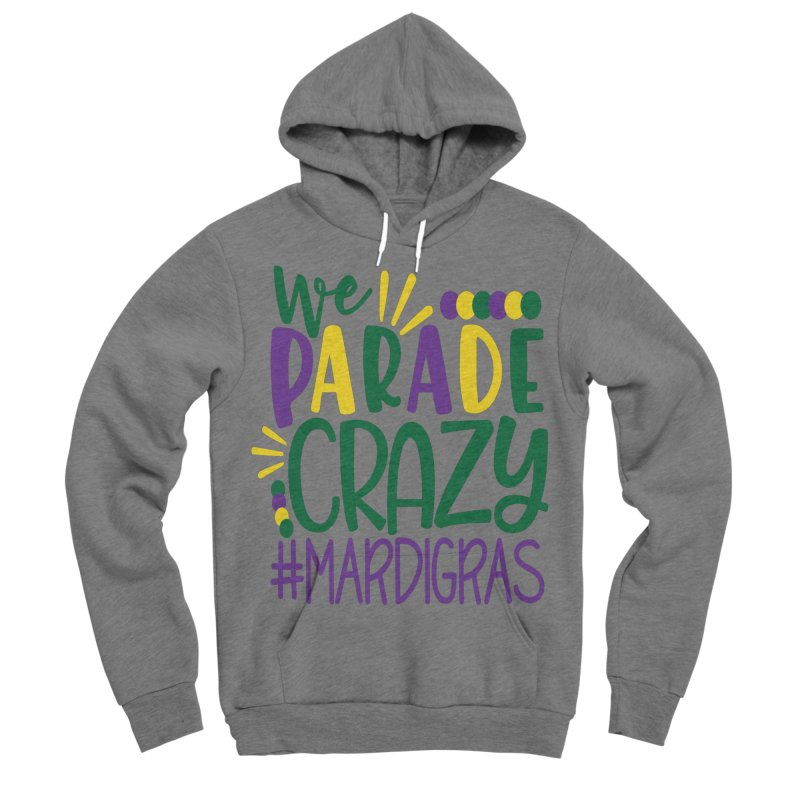 We Parade Crazy #MARDIGRAS Men's Sponge Fleece Pullover Hoody by Divinitium's Clothing and Apparel