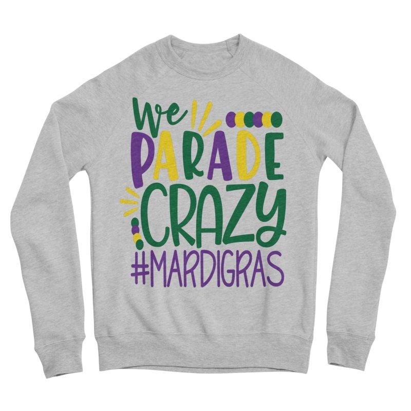 We Parade Crazy #MARDIGRAS Men's Sponge Fleece Sweatshirt by Divinitium's Clothing and Apparel