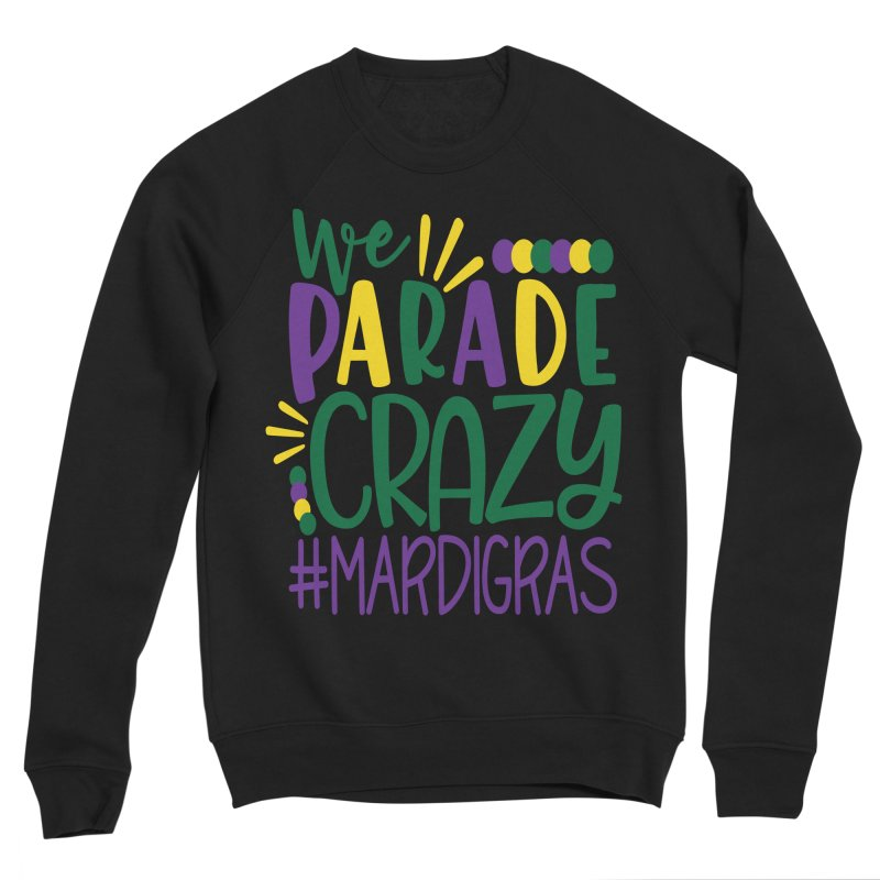 We Parade Crazy #MARDIGRAS Men's Sponge Fleece Sweatshirt by Divinitium's Clothing and Apparel
