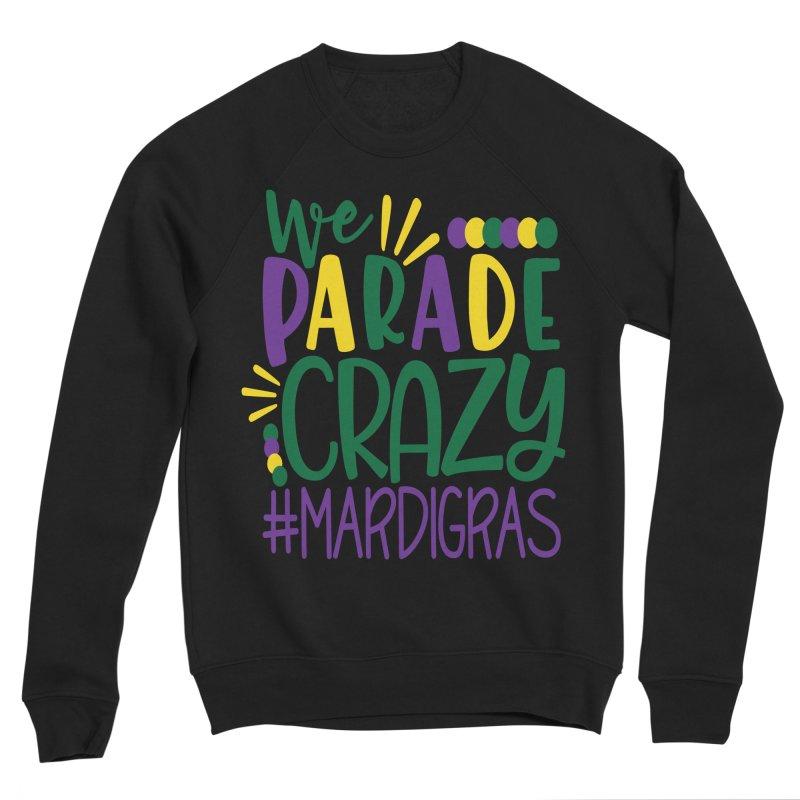 We Parade Crazy #MARDIGRAS Women's Sponge Fleece Sweatshirt by Divinitium's Clothing and Apparel