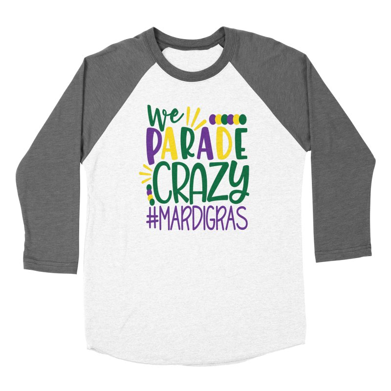 We Parade Crazy #MARDIGRAS Women's Longsleeve T-Shirt by Divinitium's Clothing and Apparel