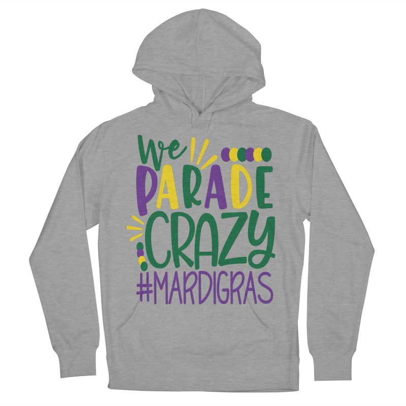 We Parade Crazy #MARDIGRAS Women's French Terry Pullover Hoody by Divinitium's Clothing and Apparel