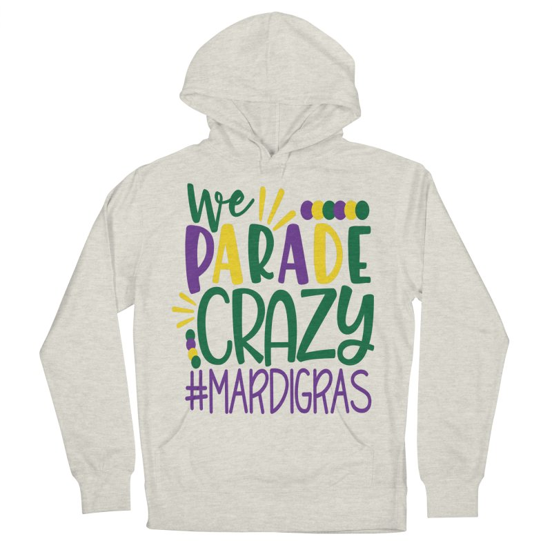 We Parade Crazy #MARDIGRAS Men's French Terry Pullover Hoody by Divinitium's Clothing and Apparel