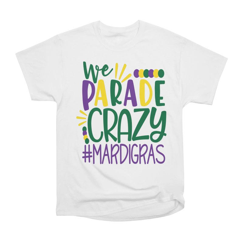 We Parade Crazy #MARDIGRAS Men's Heavyweight T-Shirt by Divinitium's Clothing and Apparel