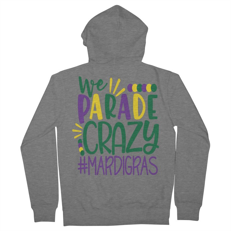 We Parade Crazy #MARDIGRAS Women's Zip-Up Hoody by Divinitium's Clothing and Apparel
