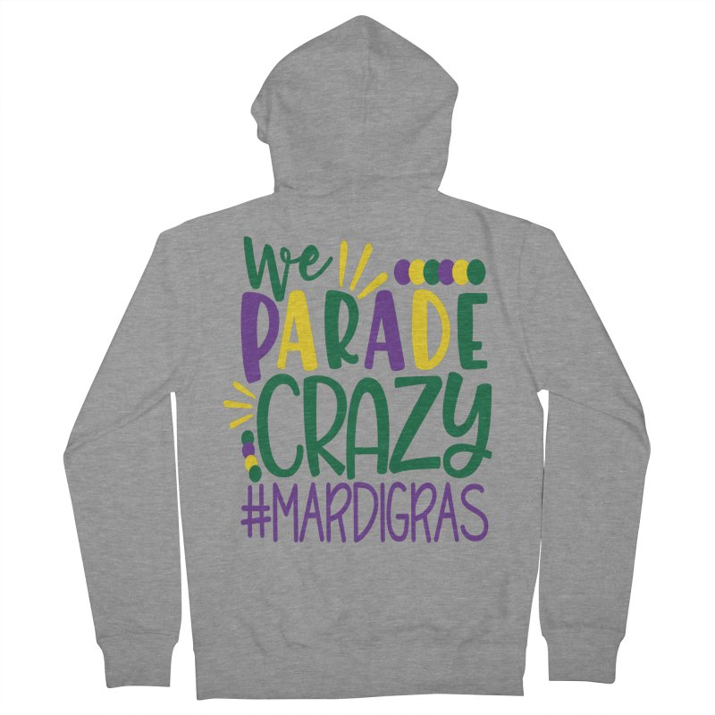 We Parade Crazy #MARDIGRAS Women's French Terry Zip-Up Hoody by Divinitium's Clothing and Apparel