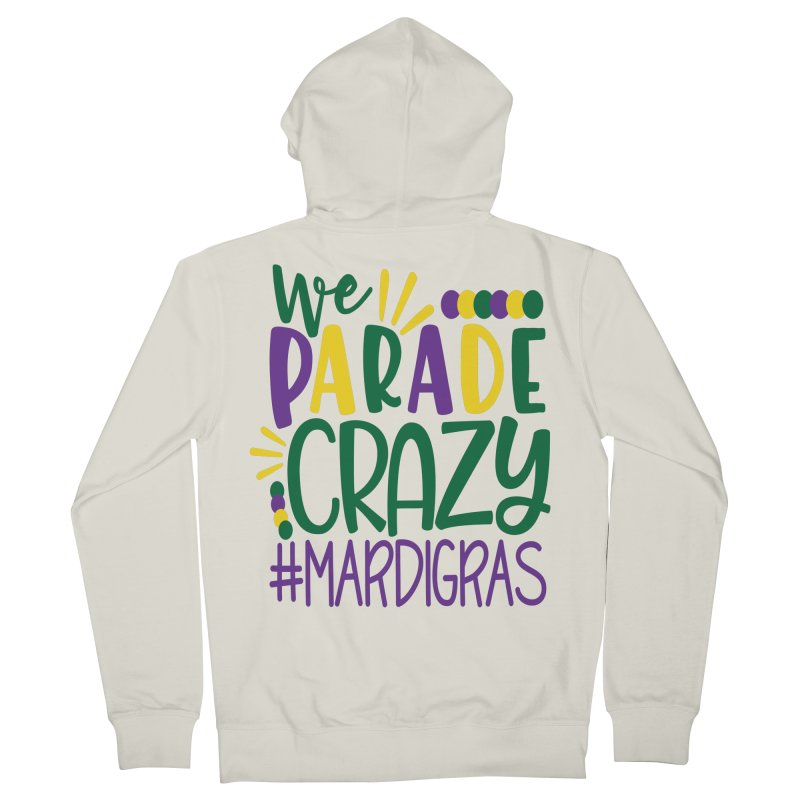 We Parade Crazy #MARDIGRAS Men's French Terry Zip-Up Hoody by Divinitium's Clothing and Apparel