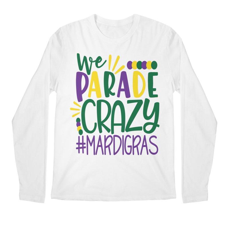 We Parade Crazy #MARDIGRAS Men's Regular Longsleeve T-Shirt by Divinitium's Clothing and Apparel