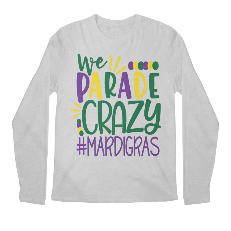 We Parade Crazy #MARDIGRAS Men's Regular Longsleeve T-Shirt by Divinitium's Clothing and Apparel