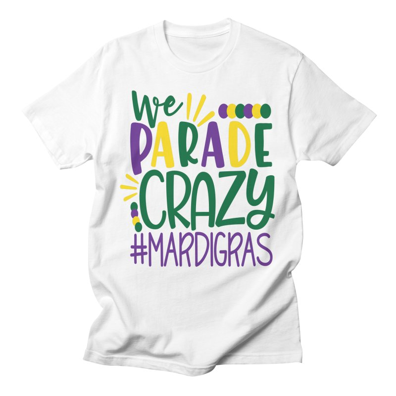 We Parade Crazy #MARDIGRAS Men's T-Shirt by Divinitium's Clothing and Apparel