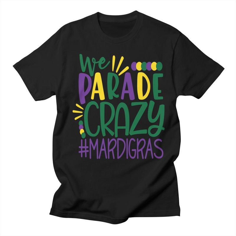 We Parade Crazy #MARDIGRAS Men's Regular T-Shirt by Divinitium's Clothing and Apparel