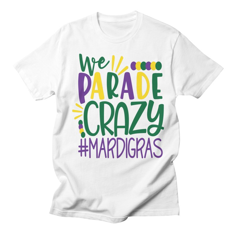 We Parade Crazy #MARDIGRAS Men's Regular T-Shirt by Divinitium's Clothing and Apparel