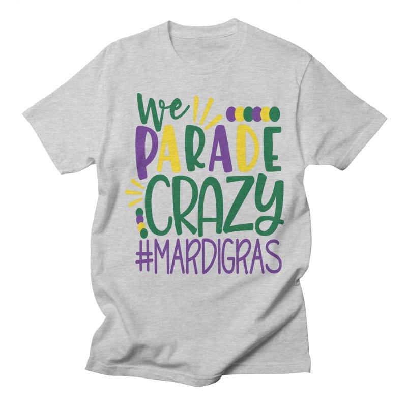 We Parade Crazy #MARDIGRAS Women's Regular Unisex T-Shirt by Divinitium's Clothing and Apparel